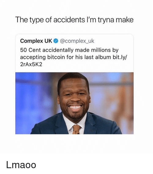 Bitcoin: The type of accidents I'm tryna make  Complex UK @complex_uk  50 Cent accidentally made millions by  accepting bitcoin for his last album bit.ly/  2rAx5K2 Lmaoo
