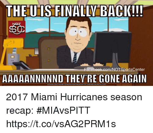 miami hurricanes: THE U IS FINALLY BACK!!!  acebeek.com/NOTSportsCenter  AAAAANNNNND THEY'RE GONE AGAIN  DOWNLOAD MEME GENERATOR FROM HTTP://MEMECRUNCH.COM 2017 Miami Hurricanes season recap: #MIAvsPITT https://t.co/vsAG2PRM1s