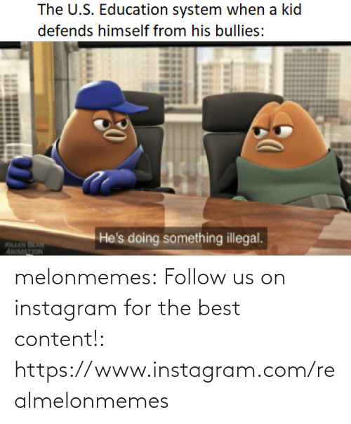 Animation: The U.S. Education system when a kid  defends himself from his bullies:  He's doing something illegal.  KILLER BEAN  ANIMATION melonmemes:  Follow us on instagram for the best content!: https://www.instagram.com/realmelonmemes
