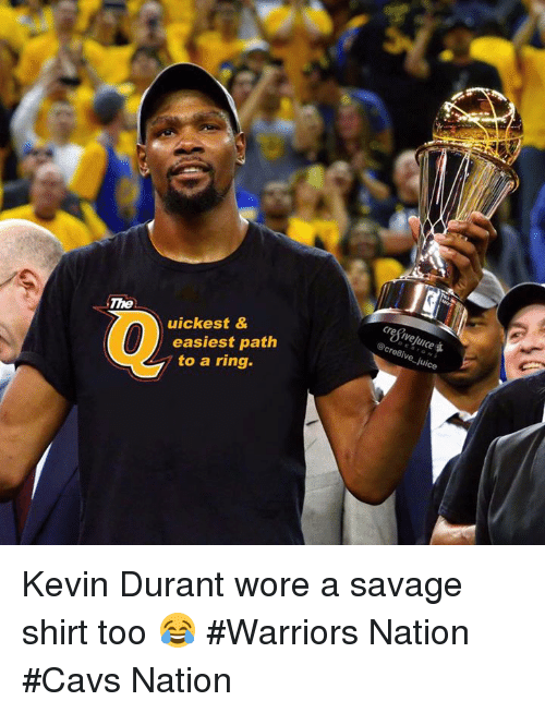 Cavs, Juice, and Kevin Durant: The  uickest &  easiest path  to a ring  urce  ive juice Kevin Durant wore a savage shirt too 😂 #Warriors Nation #Cavs Nation