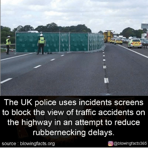 The View: The UK police uses incidents screens  to block the view of traffic accidents on  the highway in an attempt to reduce  rubbernecking delays  source blowingfacts.org  o @blowingfacts365
