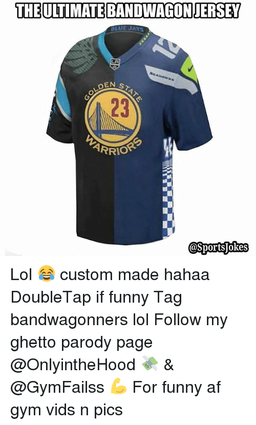 Funny, Ghetto, and Gym: THE ULTIMATEBANDWAGONJERSEY  BLUE  RAW  DEN  23  ARRIOR  Sports okes Lol 😂 custom made hahaa DoubleTap if funny Tag bandwagonners lol Follow my ghetto parody page @OnlyintheHood 💸 & @GymFailss 💪 For funny af gym vids n pics