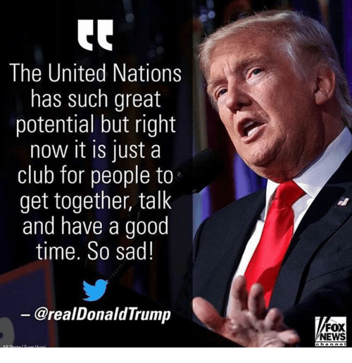 The United Nations Has Such Great Potential but Right Now It Is Just a Club  for People to Get Together Talk and Have a Good Time So Sad! Trump FOX NEWS  |