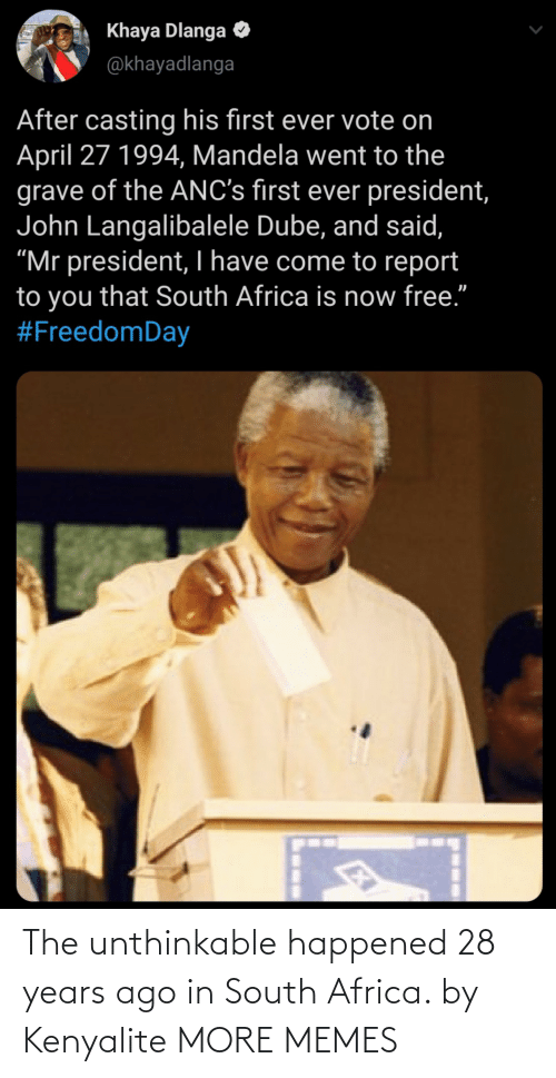 south: The unthinkable happened 28 years ago in South Africa. by Kenyalite MORE MEMES