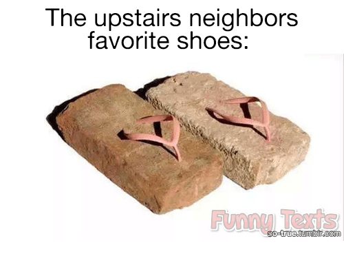 Funny, Memes, and Shoes: The upstairs neighbors  favorite shoes:  Funny Texts