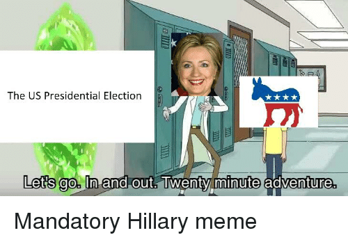 Hillary Meme: The US Presidential Election  Lets go. In  minute adventurea.