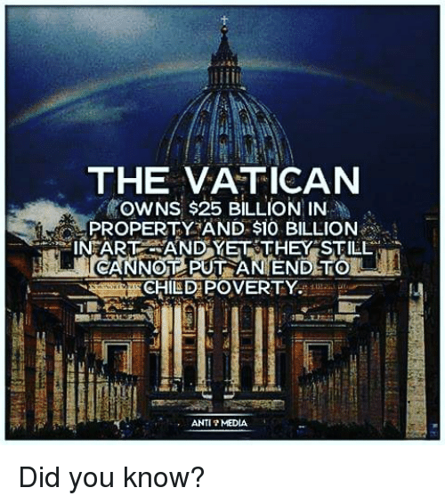 Anti Media: THE VATICAN  OWNS, $25 BILLION IN  PROPERTY AND $10 BILLION  ANTI MEDIA Did you know?