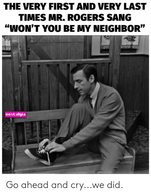 """mr rogers: THE VERY FIRST AND VERY LAST  TIMES MR. ROGERS SANG  """"WON'T YOU BE MY NEIGHBOR""""  nostalgia Go ahead and cry...we did."""