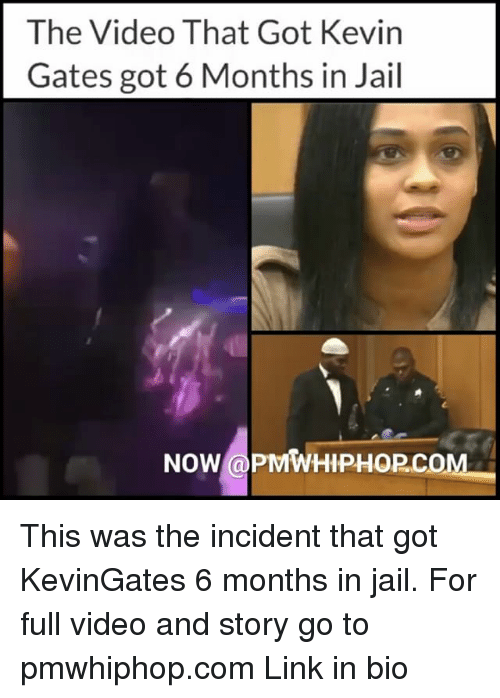 Jail, Kevin Gates, and Memes: The Video That Got Kevin  Gates got 6 Months in Jail  NOW@PMWHIPHOP.co This was the incident that got KevinGates 6 months in jail. For full video and story go to pmwhiphop.com Link in bio