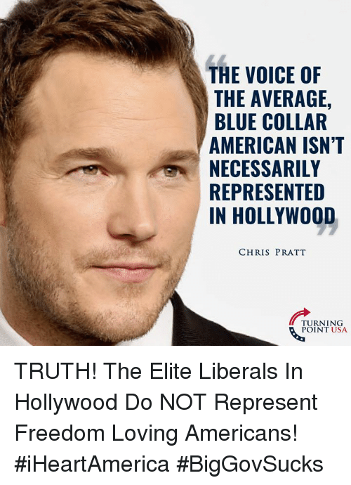 Chris Pratt: THE VOICE OF  THE AVERAGE,  BLUE COLLAR  AMERICAN ISN'T  NECESSARILY  REPRESENTED  IN HOLLYWOOD  CHRIS PRATT  TURNING  POINT USA TRUTH! The Elite Liberals In Hollywood Do NOT Represent Freedom Loving Americans! #iHeartAmerica #BigGovSucks