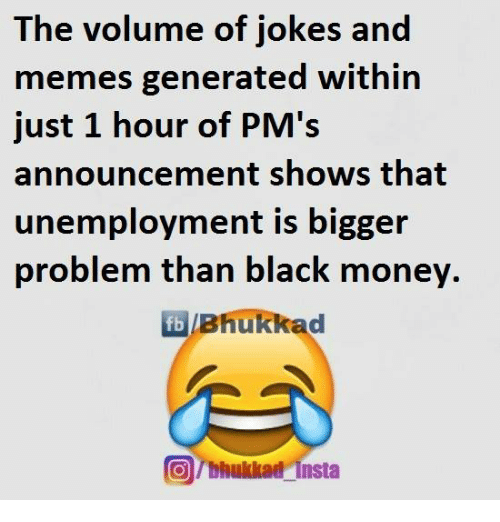 meme generators: The volume of jokes and  memes generated within  just 1 hour of PM's  announcement shows that  unemployment is bigger  problem than black money  fb Bhukkad  Tbhukkad insta