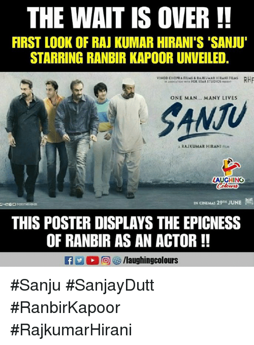 Epicness: THE WAIT IS OVER !  FIRST LOOK OF RAJ KUMAR HIRANI'S 'SANJU'  STARRING RANBIR KAPOOR UNVEILED  ONE MAN... MANY LIVES  SANTU  Ju  A RAJ KUMAR H IRANI nLM  LAUGHING  IN CINEMAS 29TH JUNE  THIS POSTER DISPLAYS THE EPICNESS  OF RANBIR AS AN ACTOR!!  R 2 0回够/laughingcolours #Sanju #SanjayDutt #RanbirKapoor  #RajkumarHirani
