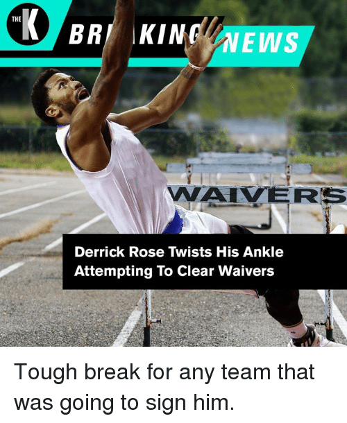 Derrick Rose, Break, and Rose: THE  WAIVERS  Derrick Rose Twists His Ankle  Attempting To Clear Waivers Tough break for any team that was going to sign him.