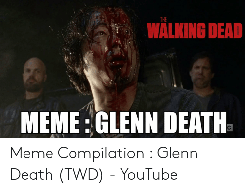 Glenn Meme: THE  WALKING DEAD  MEME:GLENN DEATH Meme Compilation : Glenn Death (TWD) - YouTube