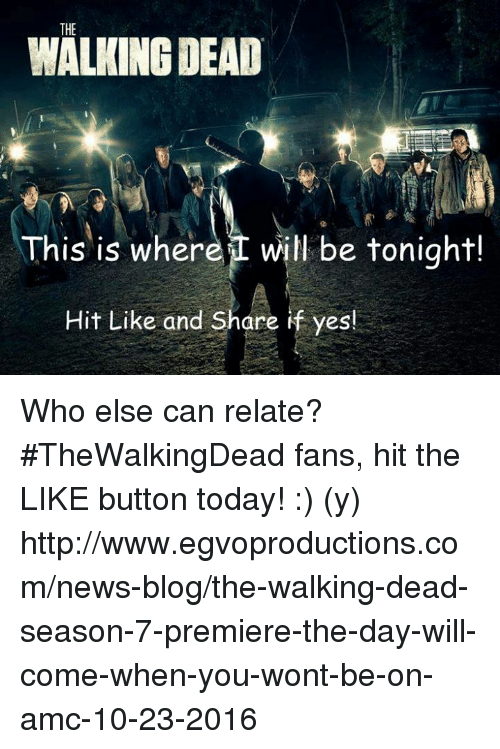 Relatable: THE  WALKING DEAD  This is where I will be tonight!  Hit Like and Share if yes! Who else can relate? #TheWalkingDead fans, hit the LIKE button today! :) (y)  http://www.egvoproductions.com/news-blog/the-walking-dead-season-7-premiere-the-day-will-come-when-you-wont-be-on-amc-10-23-2016