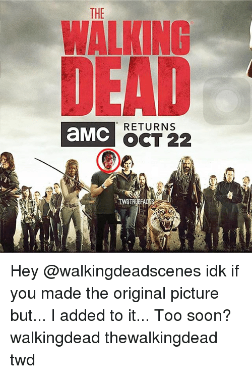 Memes, Soon..., and 🤖: THE  WALKING  RETURNS  aMC  OCT 22  TWOTRUEFA Hey @walkingdeadscenes idk if you made the original picture but... I added to it... Too soon? walkingdead thewalkingdead twd