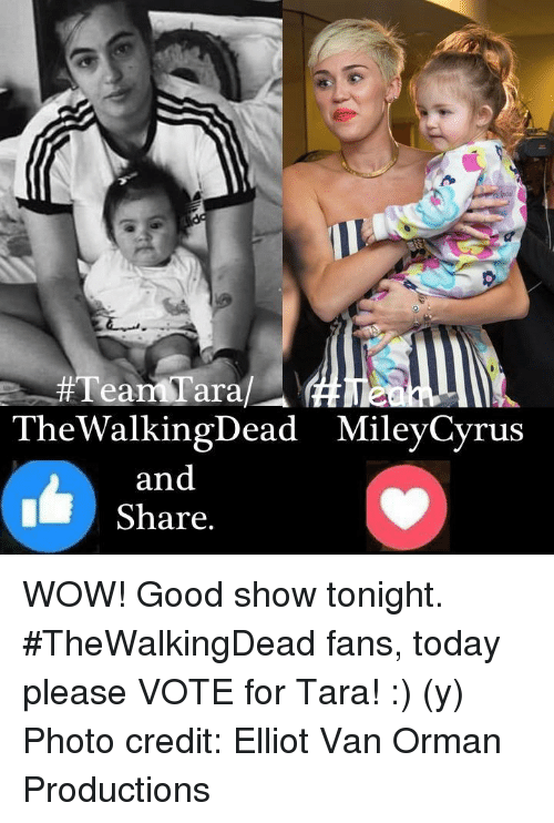 Memes, Vans, and 🤖: The WalkingDead MileyCyrus  and  Share. WOW! Good show tonight. #TheWalkingDead fans, today please VOTE for Tara! :) (y)  Photo credit: Elliot Van Orman Productions