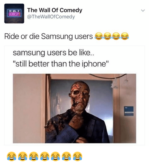 """iphone: The Wall of Comedy  THE MUL  COMED!  @The WallOfComedy  Ride or die Samsung users  samsung users be like.  """"still better than the iphone"""" 😂😂😂😂😂😂😂"""