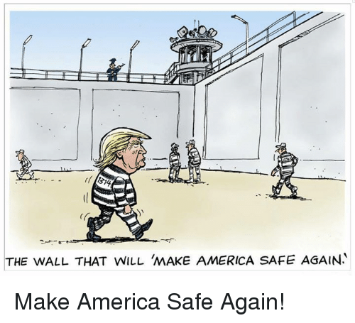 America, The Wall, and Walle: THE WALL THAT WILL MAKE AMERICA SAFE AGAIN Make America Safe Again!