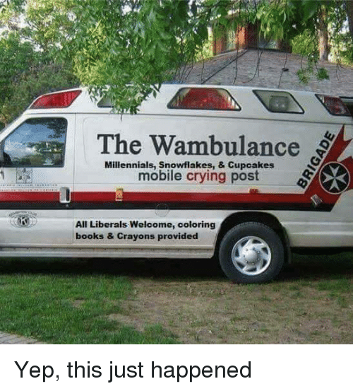 wambulance: The Wambulance  Millennials, mobile crying post  All Liberals welcome, coloring  books & crayons provided Yep, this just happened