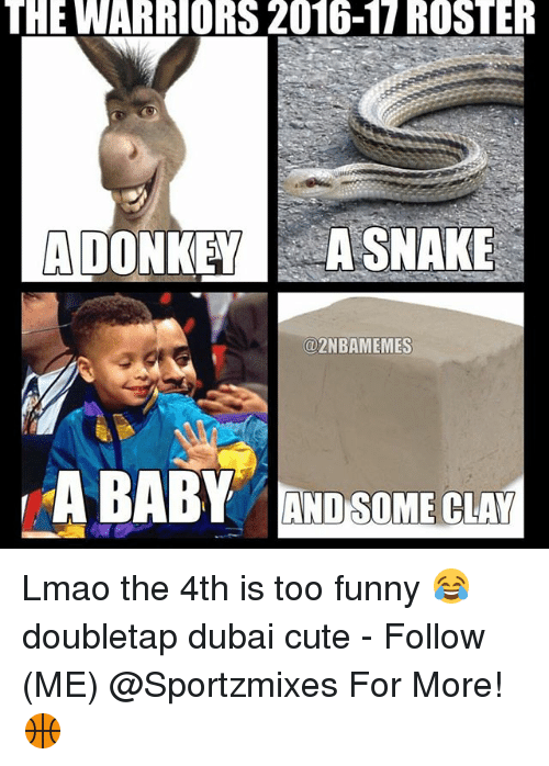 cuteness: THE WARRIORS 2016-17 ROSTER  A DONKEY  A SNAKE  @2NBAMEMESS  A BABY AND SOME CLAY Lmao the 4th is too funny 😂 doubletap dubai cute - Follow (ME) @Sportzmixes For More! 🏀