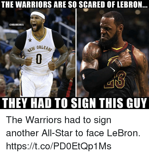 All Star, Memes, and Lebron: THE WARRIORS ARE SO SCARED OF LEBRON  @NBAMEMES  NORLEAM  THEY HAD TO SIGN THIS GUY The Warriors had to sign another All-Star to face LeBron. https://t.co/PD0EtQp1Ms
