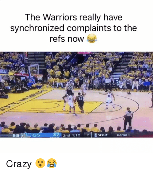 Crazy, Funny, and Memes: The Warriors really have  synchronized complaints to the  refs now  LEGS 37 2nd 1:12  7 SwCF Game 1  55 Crazy 😮😂