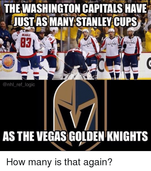 Logic, Memes, and National Hockey League (NHL): THE WASHINGTON CAPITALS HAVE  JUST AS MANY STANLEY CUPS  BEAGLE  @nhl ref logic  AS THE VEGAS GOLDEN KNIGHTS How many is that again?
