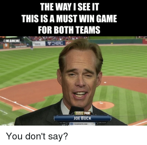 Joe Buck: THE WAY I SEE IT  THIS IS A MUST WIN GAME  FOR BOTH TEAMS  @MLBMEMIE  6  JOE BUCK You don't say?