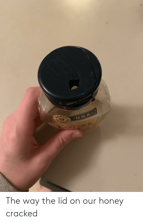 Cracked: The way the lid on our honey cracked