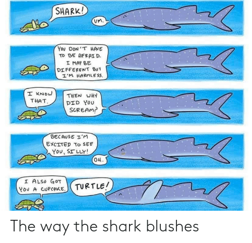 Shark,  Way, and  the Way: The way the shark blushes