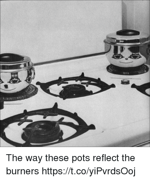 Burners: The way these pots reflect the burners https://t.co/yiPvrdsOoj