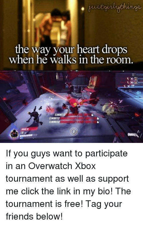 Click, Friends, and Memes: the way your heart drops  when he walks in the room If you guys want to participate in an Overwatch Xbox tournament as well as support me click the link in my bio! The tournament is free! Tag your friends below!