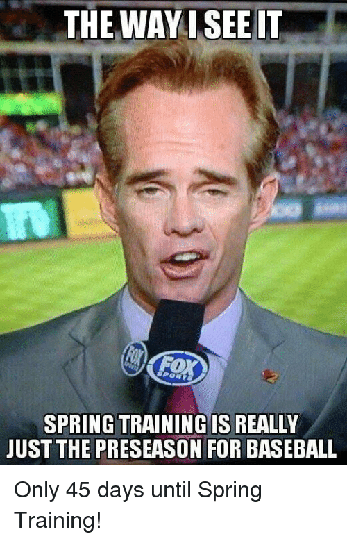 Baseball, Mlb, and Spring: THE WAYI SEE IT  SPRING TRAININGIS REALLY  JUST THE PRESEASON FOR BASEBALL Only 45 days until Spring Training!