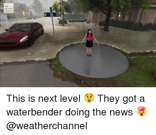 Funny, News, and The Weather: The  Weather  Channel  N 46 S This is next level 😲 They got a waterbender doing the news 🤯 @weatherchannel