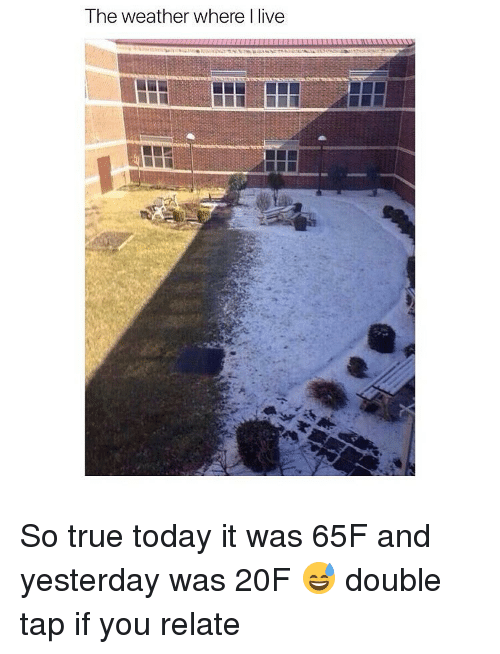 Relatables: The weather where I live So true today it was 65F and yesterday was 20F 😅 double tap if you relate