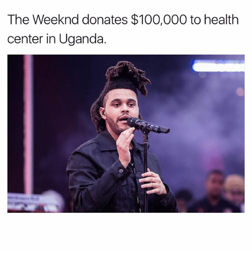 Anaconda, Memes, and The Weeknd: The Weeknd donates $100,000 to health  center in Uganda.