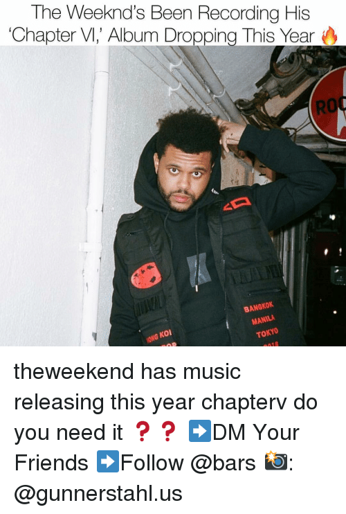 koi: The Weeknd's Been Recording His  Chapter V, Album Dropping This Year  RO  BANGKOK  G Koi  MANILA theweekend has music releasing this year chapterv do you need it ❓❓ ➡️DM Your Friends ➡️Follow @bars 📸: @gunnerstahl.us