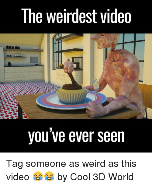 Dank, Videos, and Weird: The weirdest video  you've ever seen Tag someone as weird as this video 😂😂  by Cool 3D World