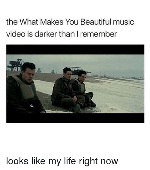 Memes, Music Video, and Music Videos: the What Makes You Beautiful music  video is darker than I remember looks like my life right now