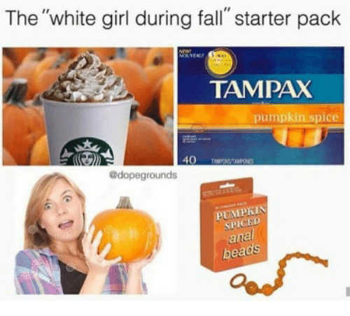 """tampax: The """"white girl during fall"""" starter pack  TAMPAX  pumpkin spice  @dopegrounds  PUMPKIN  SPICED  ana  be"""