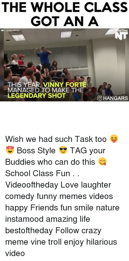 Meme Videos: THE WHOLE CLASS  GOT AN A  JUKIN MEDIA  THIS YEAR VINNY FOR  MANAGED TO MAKE THE  LEGENDARY SHOT  OHANGARS Wish we had such Task too 😝😍 Boss Style 😎 TAG your Buddies who can do this 😋 School Class Fun . . Videooftheday Love laughter comedy funny memes videos happy Friends fun smile nature instamood amazing life bestoftheday Follow crazy meme vine troll enjoy hilarious video