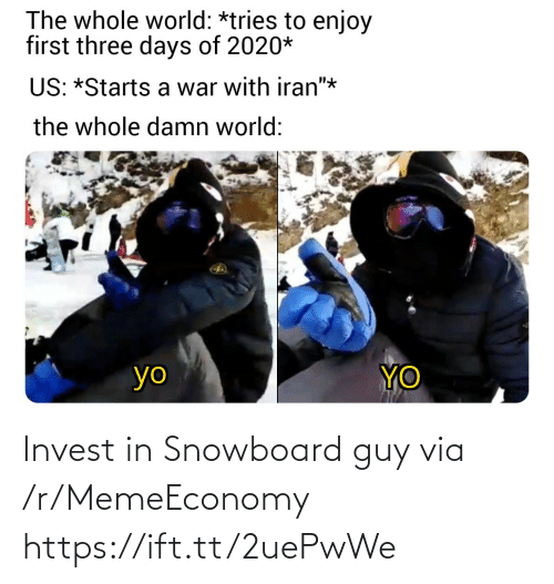 """Iran: The whole world: *tries to enjoy  first three days of 2020*  US: *Starts a war with iran""""*  the whole damn world:  YO  yo Invest in Snowboard guy via /r/MemeEconomy https://ift.tt/2uePwWe"""