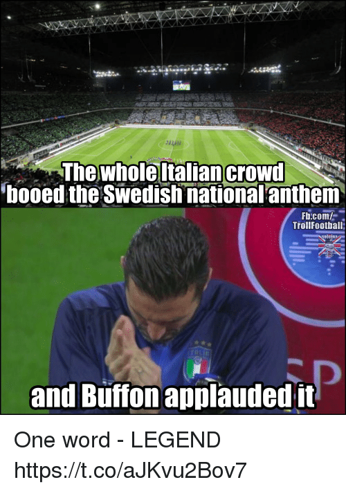 Memes, fb.com, and Word: The wholeltalian  booed the Swedish national antherm  Fb.com  TrollFootball;  and Büffon applaudedtt One word - LEGEND https://t.co/aJKvu2Bov7