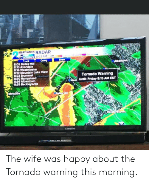 Tornado Warning: The wife was happy about the Tornado warning this morning.