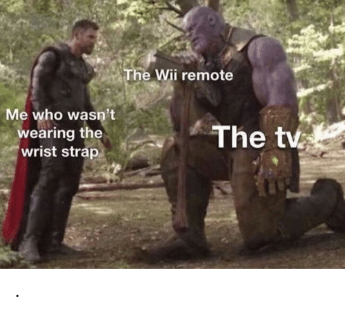wii: The Wii remote  Me who wasn't  wearing the  wrist strap  The tv .