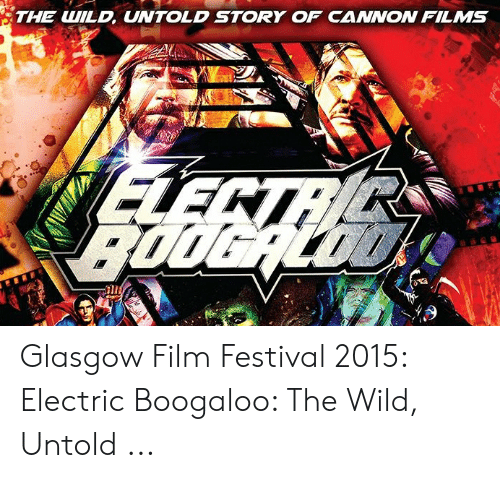 Cannon Films: THE WILD, UNTOLD STORY OF CANNON FILMS Glasgow Film Festival 2015: Electric Boogaloo: The Wild, Untold ...