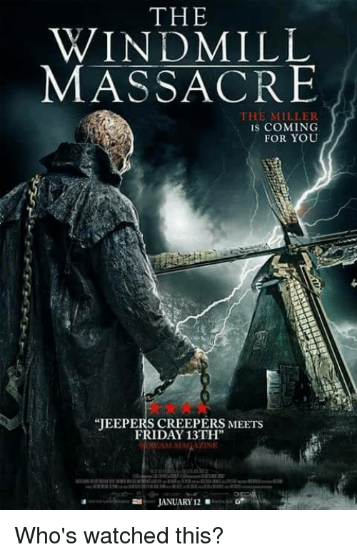 jeepers: THE  WINDMILL  MASSACRE  THE MILLER  IS COMING  FOR YOU  JEEPERS CREEPERS MEETS  FRIDAY 13TH  REAM MAGAZINE  JANUARY 12 Who's watched this?