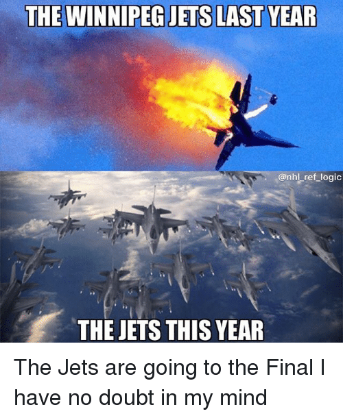 Memes, Jets, and Doubt: THE WINNIPEG JETS LAST YEAR  .. @nhlreflogic  THE JETS THIS YEAR The Jets are going to the Final I have no doubt in my mind
