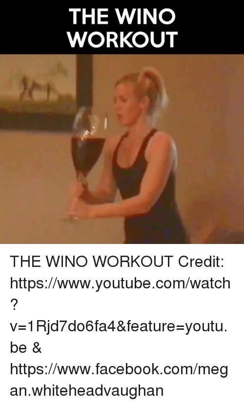 youtubed: THE WINO  WORKOUT THE WINO WORKOUT  Credit: https://www.youtube.com/watch?v=1Rjd7do6fa4&feature=youtu.be & https://www.facebook.com/megan.whiteheadvaughan